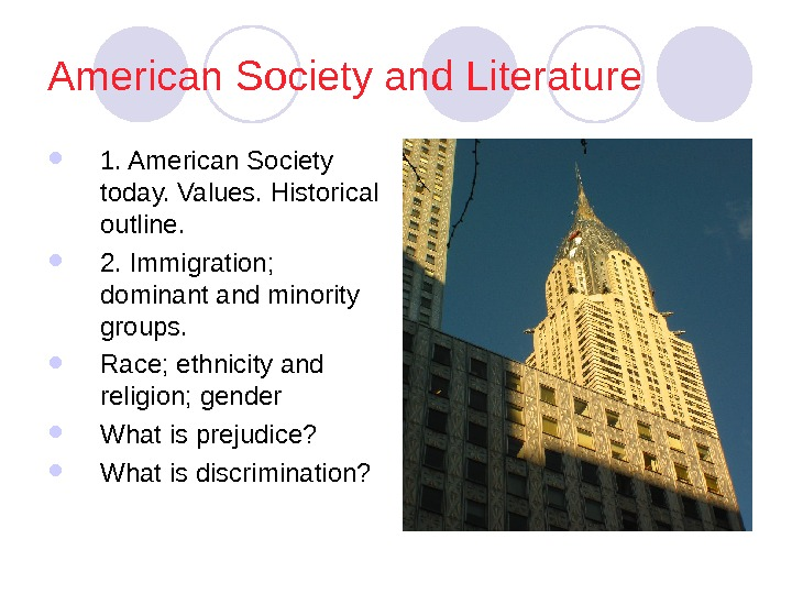 American Society and Literature 1. American Society today. Values. Historical outline.  2. Immigration;