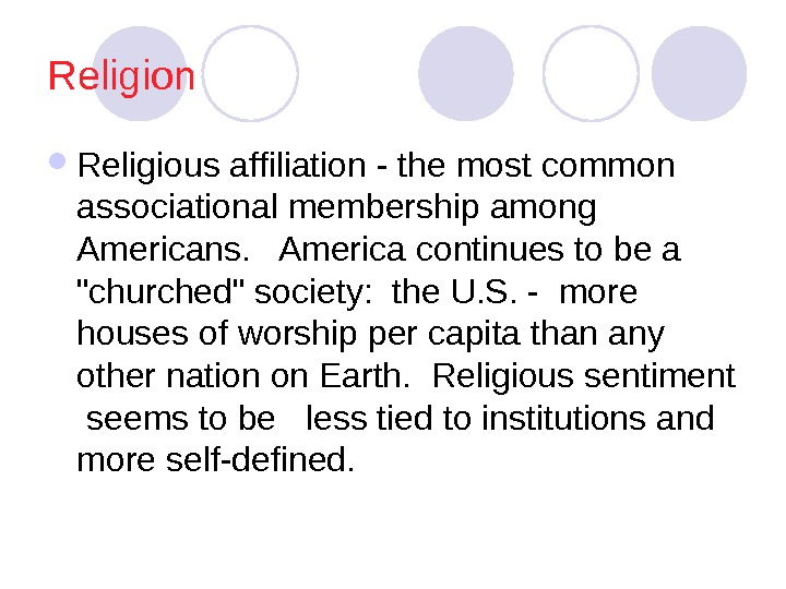 Religion Religious affiliation - the most common associational membership among Americans.  America continues