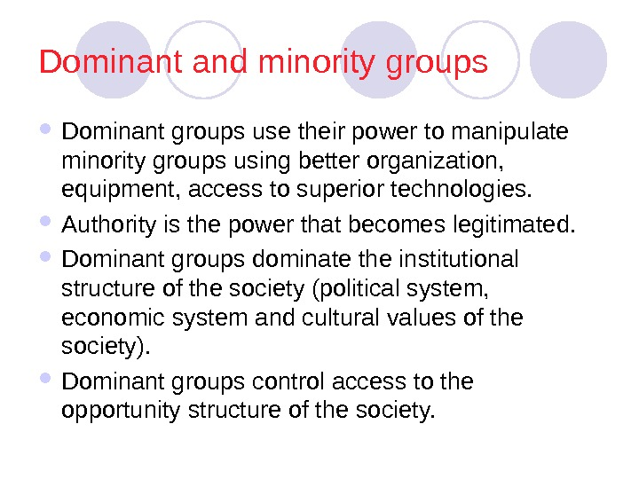 Dominant and minority groups Dominant groups use their power to manipulate minority groups using