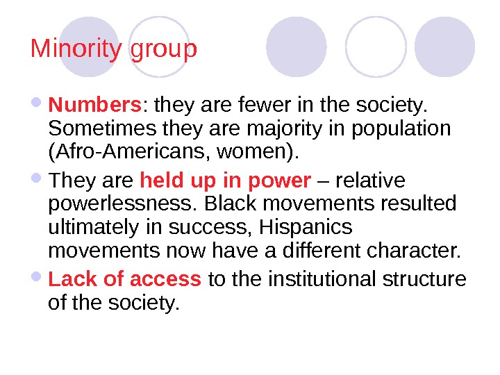 Minority group  Numbers : they are fewer in the society.  Sometimes they