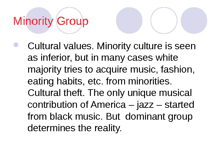 Minority Group Cultural values. Minority culture is seen as inferior, but in many cases