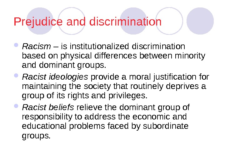 Prejudice and discrimination Racism – is institutionalized discrimination based on physical differences between minority