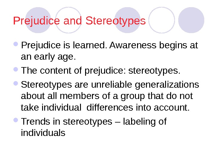 Prejudice and Stereotypes Prejudice is learned. Awareness begins at an early age.  The