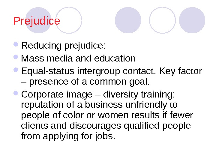 Prejudice Reducing prejudice:  Mass media and education Equal-status intergroup contact. Key factor –
