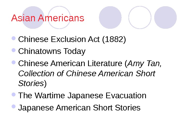 Asian Americans  Chinese Exclusion Act (1882) Chinatowns Today Chinese American Literature ( Amy