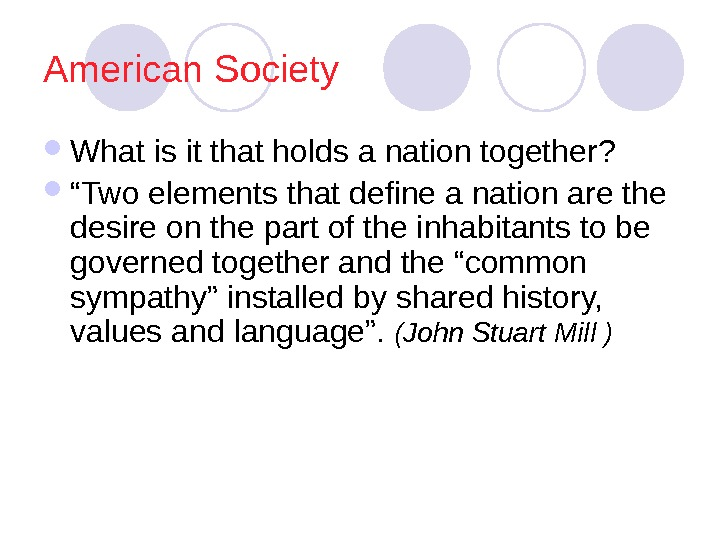 "American Society What is it that holds a nation together? "" Two elements that"