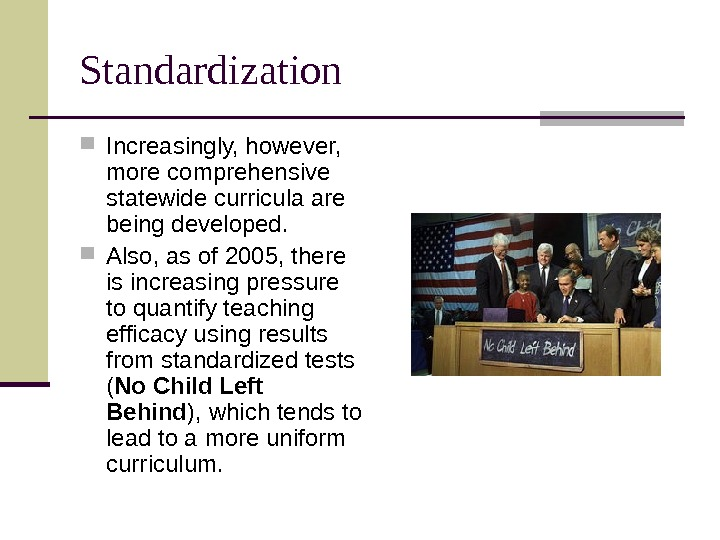 Standardization Increasingly, however,  more comprehensive statewide curricula are being developed.  Also, as