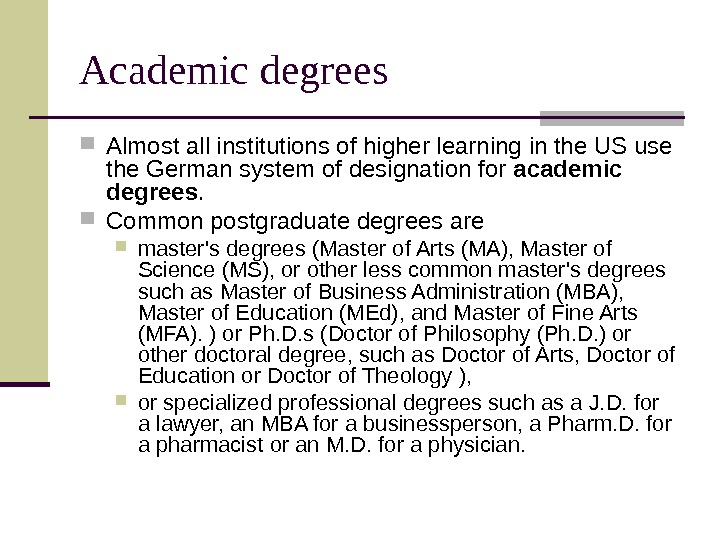 Academic degrees Almost all institutions of higher learning in the US use the German