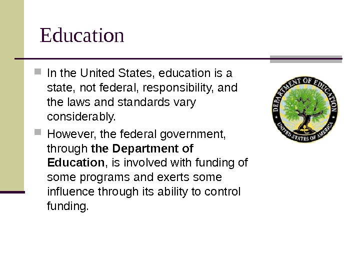 Education In the United States, education is a state, not federal, responsibility, and the