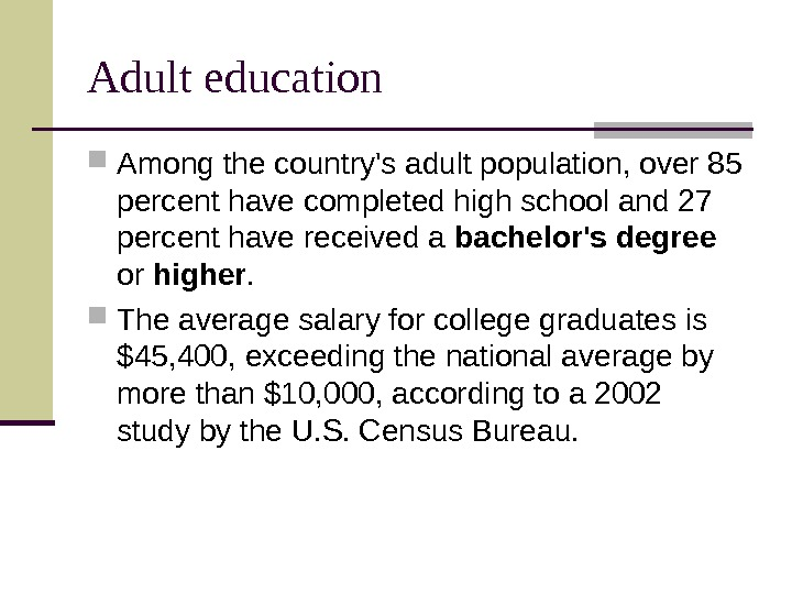 Adult education Among the country's adult population, over 85 percent have completed high school