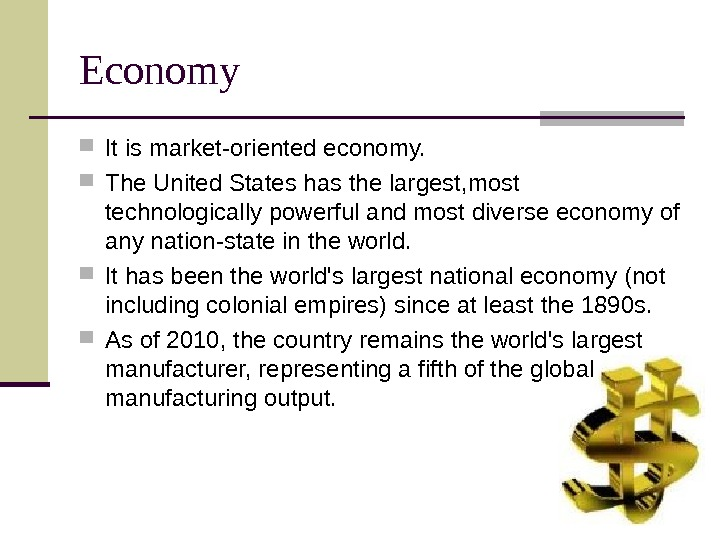 Economy It is market-oriented economy. The United States has the largest, most technologically powerful