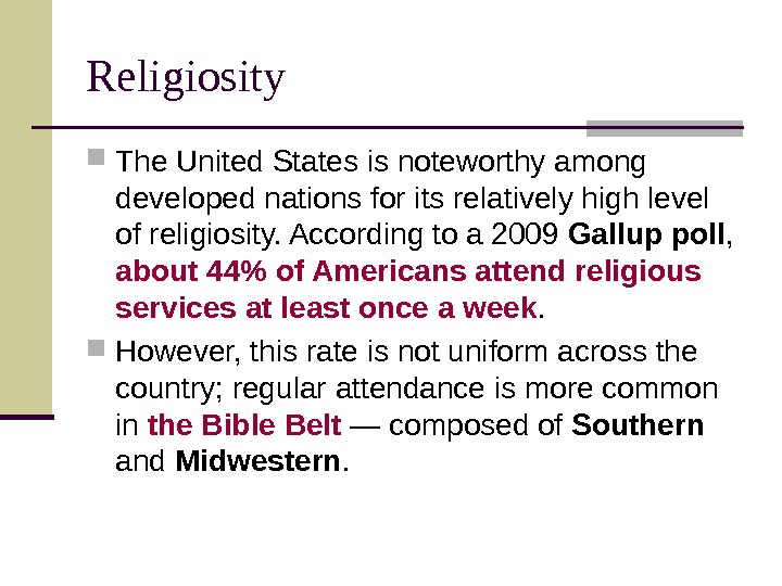Religiosity The United States is noteworthy among developed nations for its relatively high level