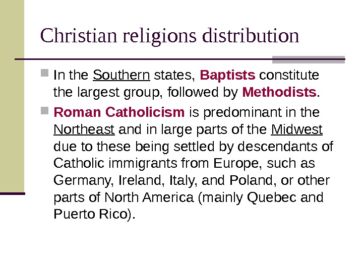 Christian religions distribution In the Southern states,  Baptists constitute the largest group, followed