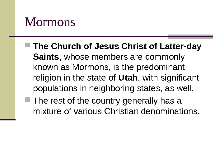 Mormons The Church of Jesus Christ of Latter-day Saints , whose members are commonly