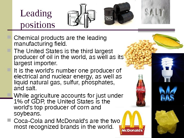 Leading positions Chemical products are the leading manufacturing field.  The United States is