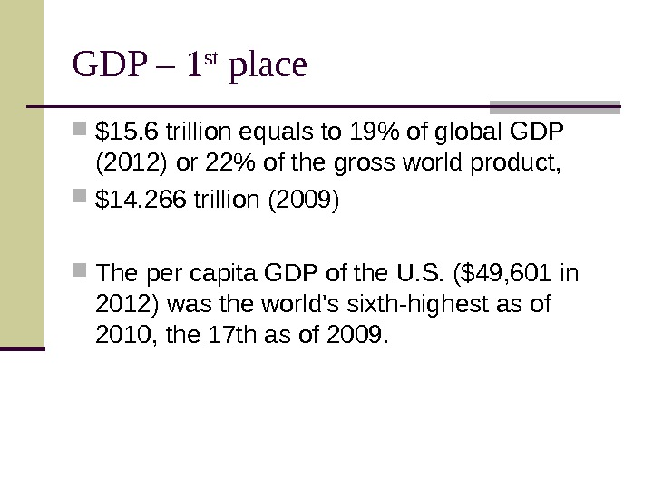 GDP – 1 st place $15. 6 trillion equals to 19 of global GDP