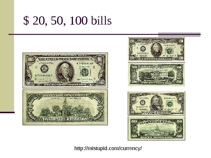 $ 20, 50, 100 bills http: //mistupid. com/currency/