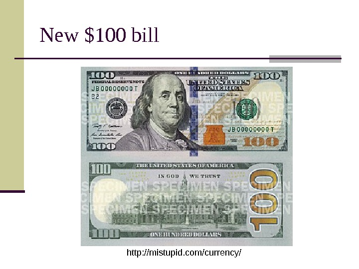 New $100 bill http: //mistupid. com/currency/