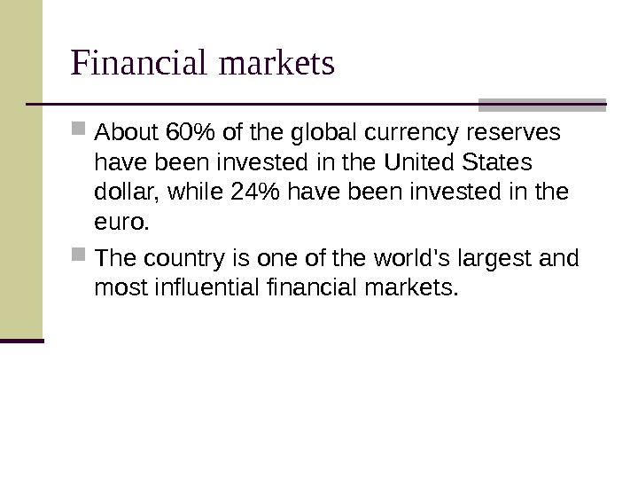 Financial markets About 60 of the global currency reserves have been invested in the