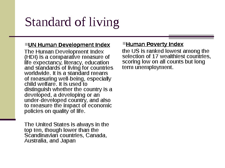 Standard of living UN Human Development Index  The Human Development Index (HDI) is