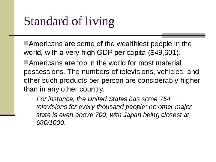 Standard of living Americans are some of the wealthiest people in the world, with