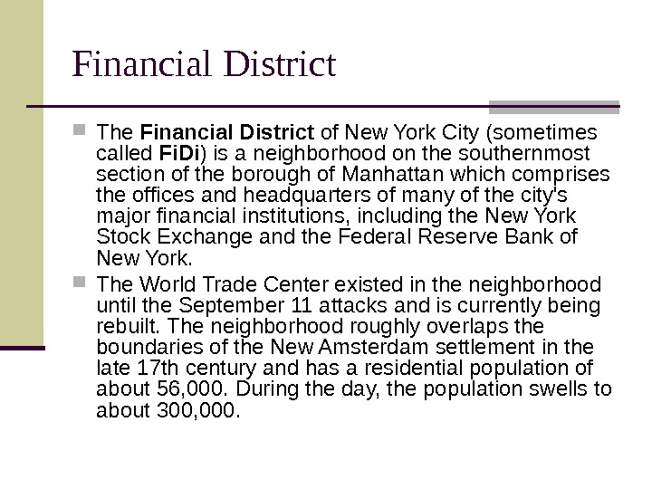 Financial District  The Financial District of New York City (sometimes called Fi. Di