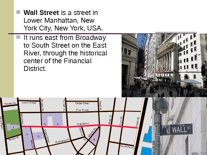 Wall Street is a street in Lower Manhattan, New York City, New York, USA.