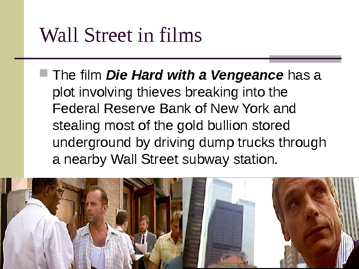 Wall Street in films The film Die Hard with a Vengeance has a plot