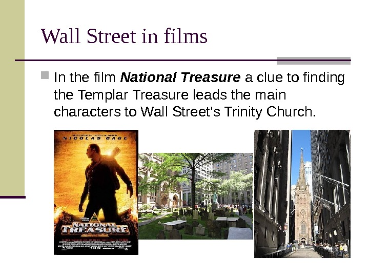 Wall Street in films In the film National Treasure a clue to finding the
