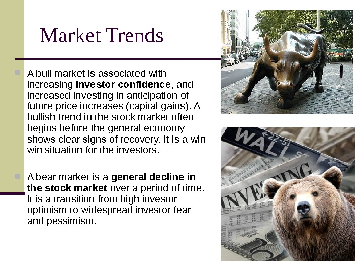 Market Trends A bull market is associated with increasing investor confidence , and increased
