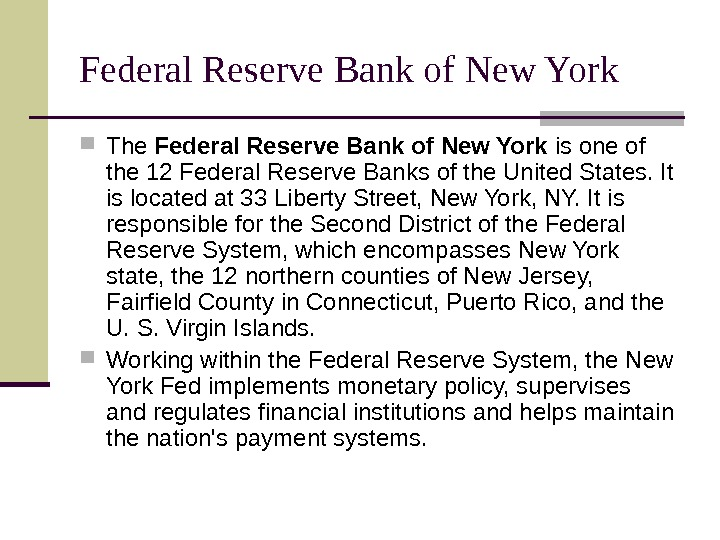 Federal Reserve Bank of New York The Federal Reserve Bank of New York is