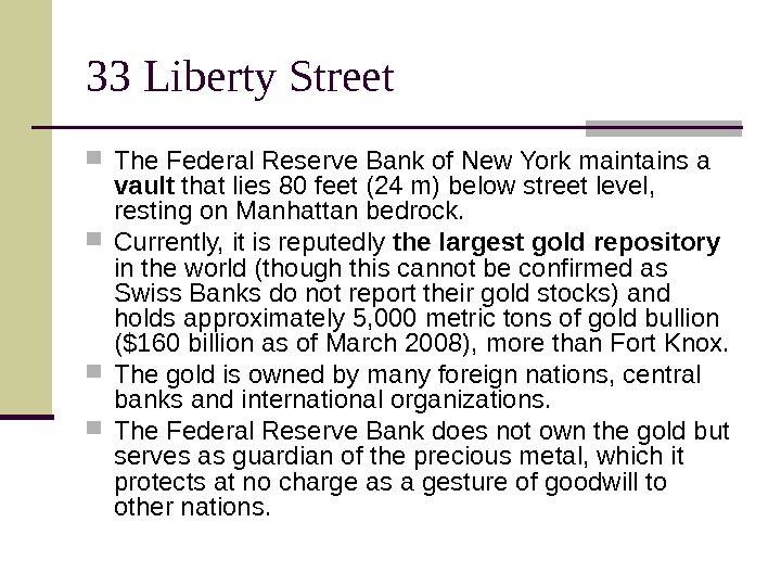 33 Liberty Street  The Federal Reserve Bank of New York maintains a vault