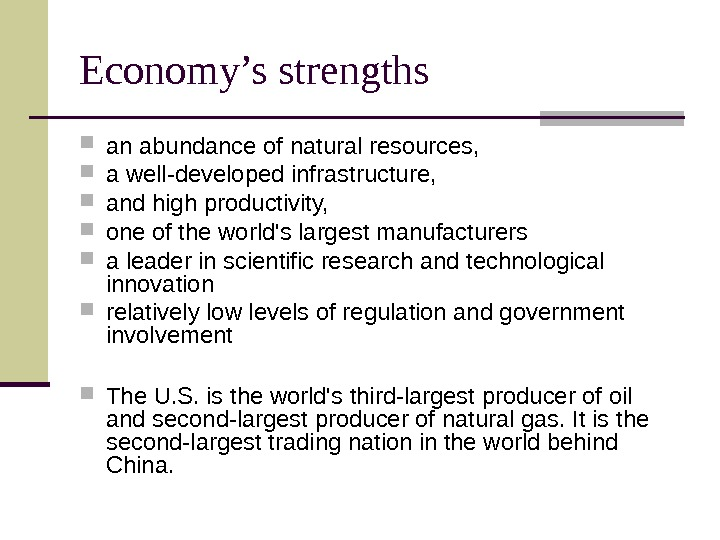 Economy's strengths an abundance of natural resources,  a well-developed infrastructure,  and high