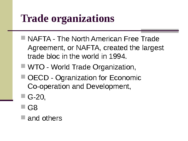 Trade organizations NAFTA - The North American Free Trade Agreement, or NAFTA, created the