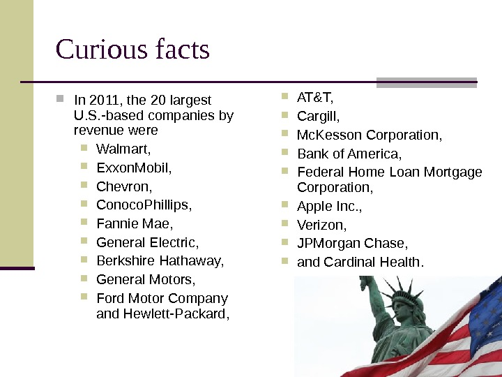 Curious facts In 2011, the 20 largest U. S. -based companies by revenue were