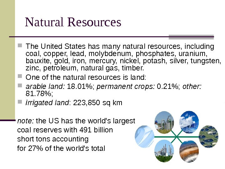 Natural Resources  The United States has many natural resources, including coal, copper, lead,
