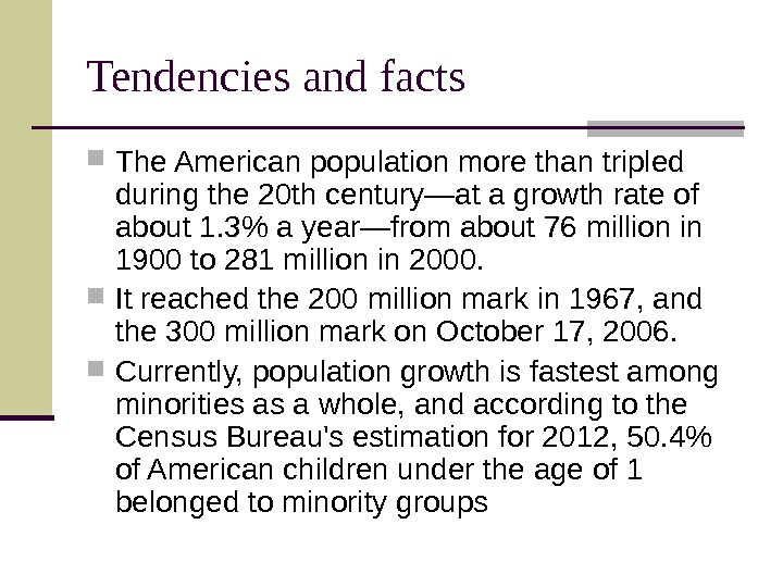 Tendencies and facts The American population more than tripled during the 20 th century—at