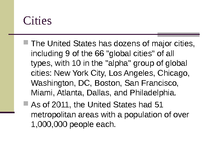 Cities The United States has dozens of major cities,  including 9 of the