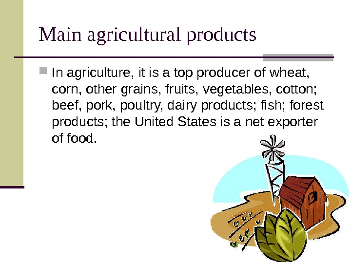 Main agricultural products In agriculture, it is a top producer of wheat,  corn,