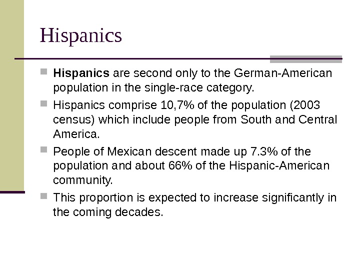 Hispanics are second only to the German-American population in the single-race category.  Hispanics