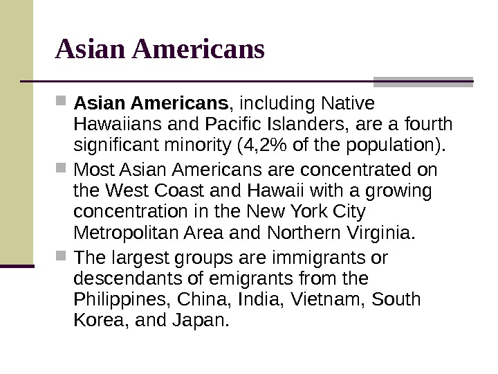 Asian Americans , including Native Hawaiians and Pacific Islanders, are a fourth significant minority