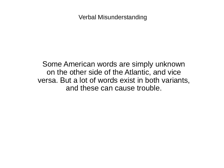 Verbal Misunderstanding Some American words are simply unknown on the other side of the Atlantic, and