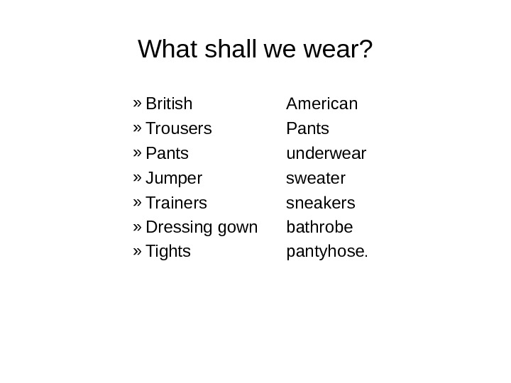 What shall we wear? » British American » Trousers Pants » Pants underwear » Jumper sweater