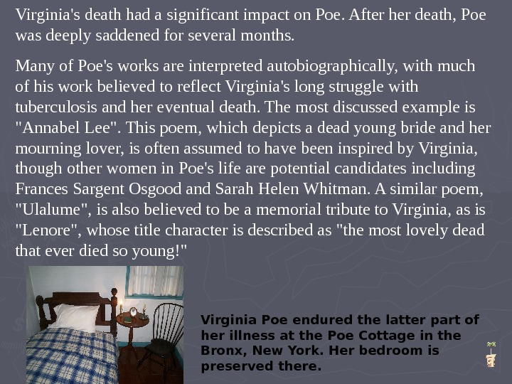 Virginia's death had a significant impact on Poe. After her death, Poe was deeply saddened for