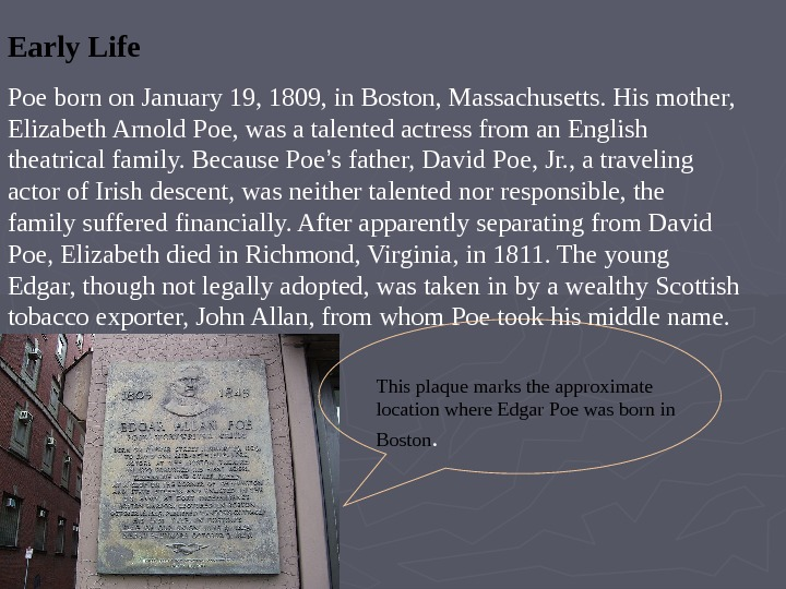 Early Life Poe born on January 19, 1809, in Boston, Massachusetts. His mother,  Elizabeth Arnold