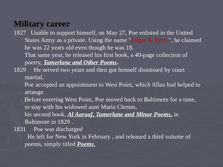 Military career 1827  Unable to support himself, on May 27, Poe enlisted in the United