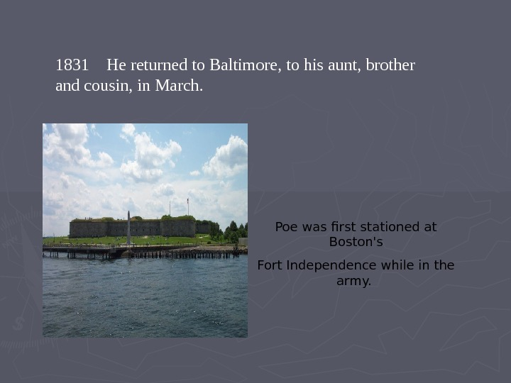 1831  He returned to Baltimore, to his aunt, brother and cousin, in March.  Poe