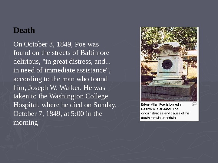 Death On October 3, 1849, Poe was found on the streets of Baltimore delirious, in great