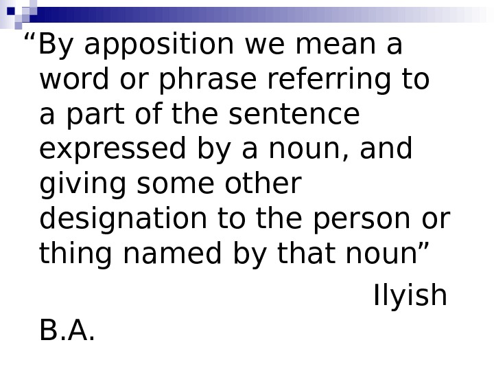 """ By apposition we mean a word or phrase referring to a part of"