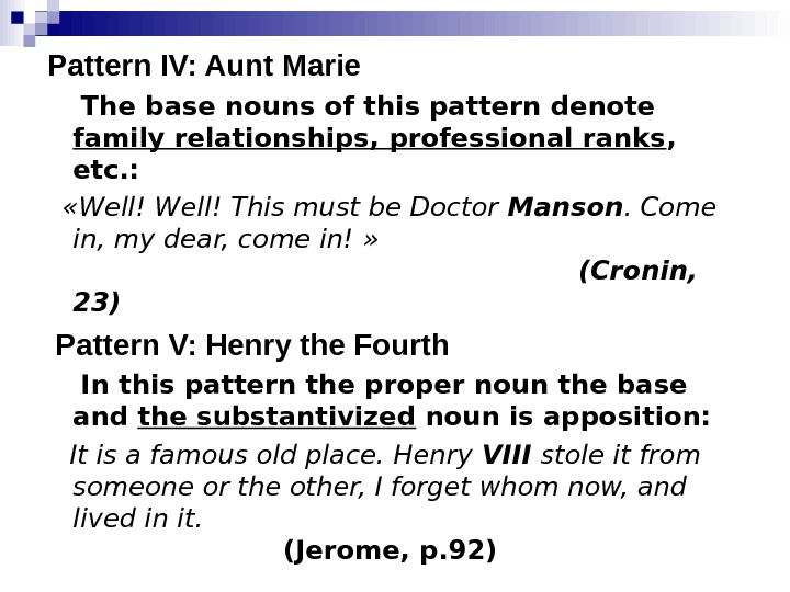 Pattern ΙV: Aunt Marie  The base nouns of this pattern denote family relationships,